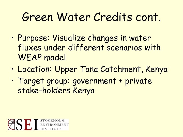 Green Water Credits cont. • Purpose: Visualize changes in water fluxes under different scenarios