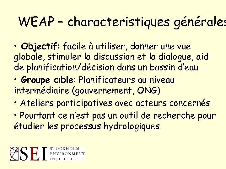 WEAP – characteristiques générales • Objectif: facile à utiliser, donner une vue globale, stimuler