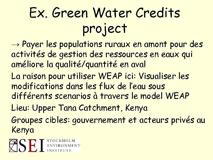 Ex. Green Water Credits project → Payer les populations ruraux en amont pour des