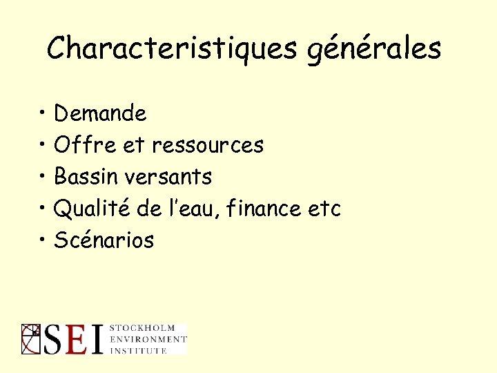 Characteristiques générales • Demande • Offre et ressources • Bassin versants • Qualité de