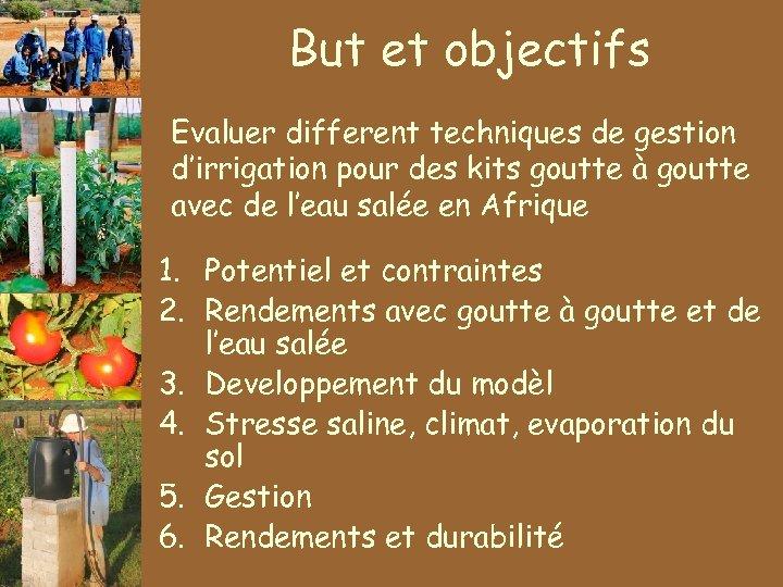 But et objectifs Evaluer different techniques de gestion d'irrigation pour des kits goutte à