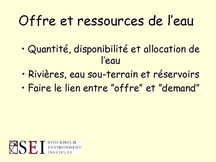 Offre et ressources de l'eau • Quantité, disponibilité et allocation de l'eau • Rivières,