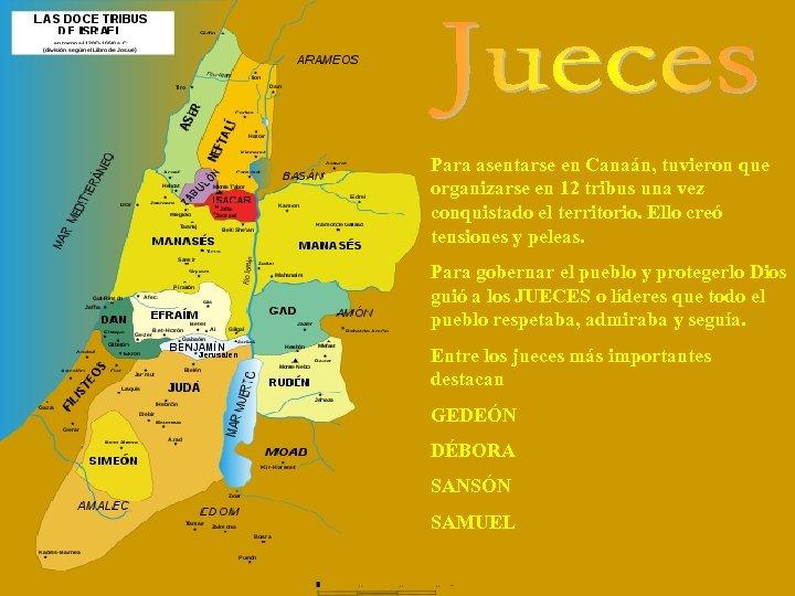 Para asentarse en Canaán, tuvieron que organizarse en 12 tribus una vez conquistado el