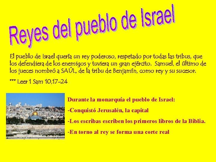 El pueblo de Israel quería un rey poderoso, respetado por todas las tribus, que