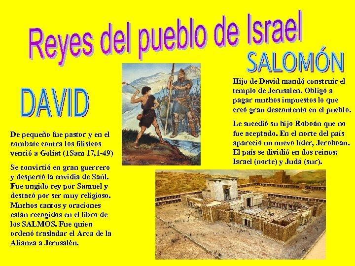 Hijo de David mandó construir el templo de Jerusalen. Obligó a pagar muchos impuestos