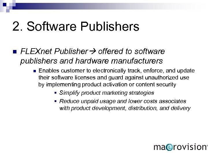2. Software Publishers n FLEXnet Publisher offered to software publishers and hardware manufacturers n