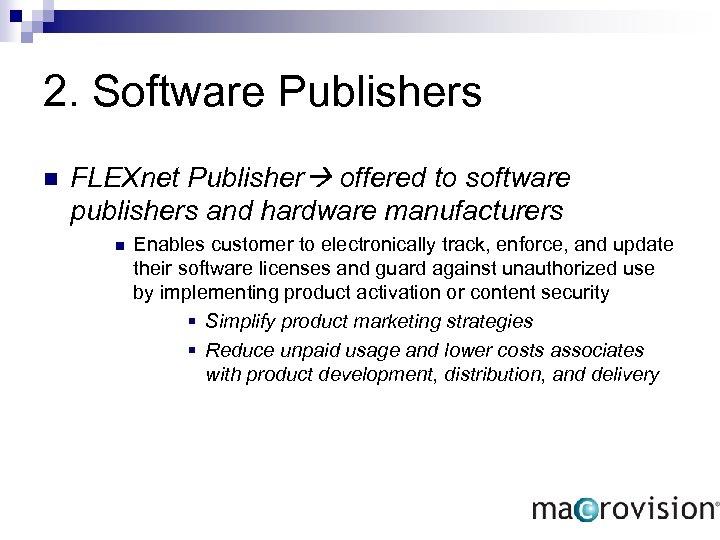2. Software Publishers n FLEXnet Publisher offered to software publishers and hardware manufacturers n