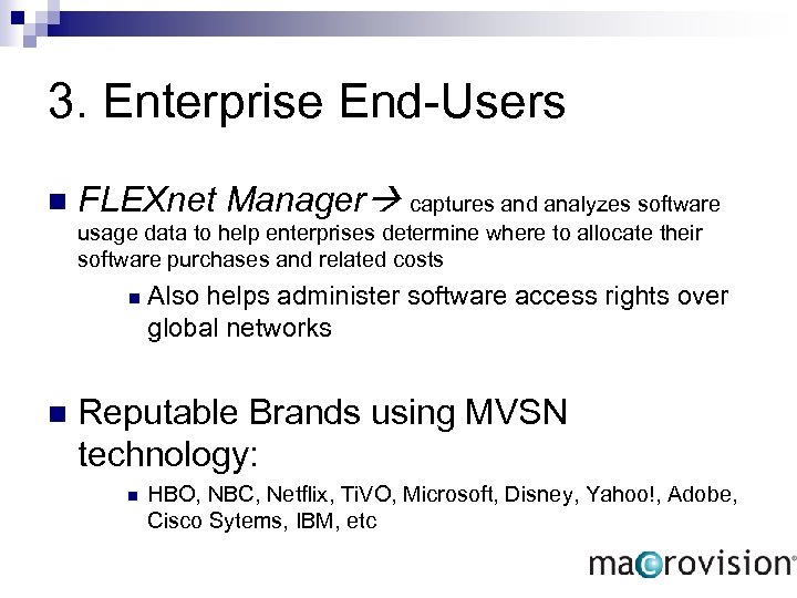 3. Enterprise End-Users n FLEXnet Manager captures and analyzes software usage data to help