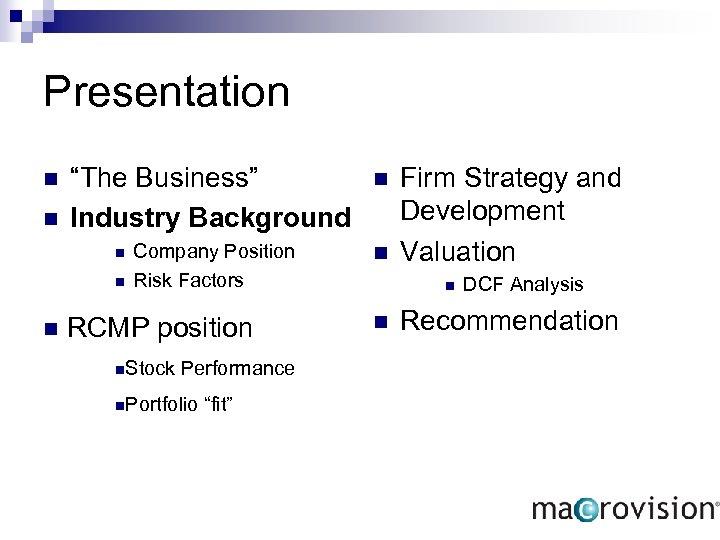 "Presentation n n ""The Business"" Industry Background n Company Position Risk Factors n n"