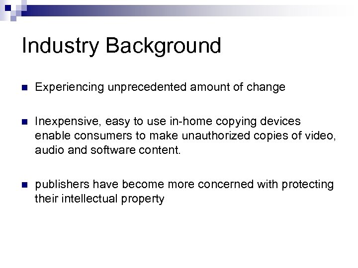 Industry Background n Experiencing unprecedented amount of change n Inexpensive, easy to use in-home