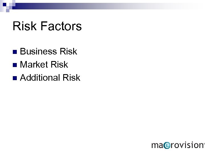 Risk Factors Business Risk n Market Risk n Additional Risk n