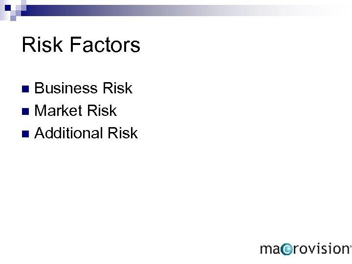 Risk Factors Business Risk n Market Risk n Additional Risk n