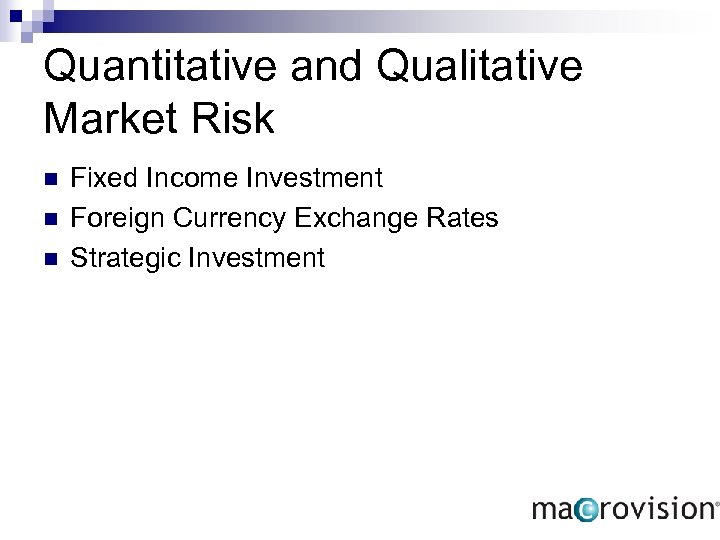Quantitative and Qualitative Market Risk n n n Fixed Income Investment Foreign Currency Exchange