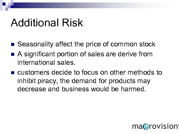 Additional Risk n n n Seasonality affect the price of common stock A significant