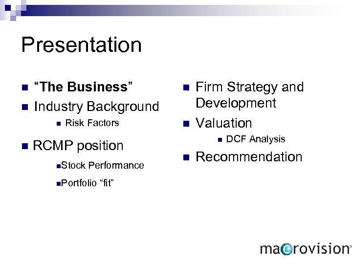 "Presentation n n ""The Business"" Industry Background n n Risk Factors RCMP position n."