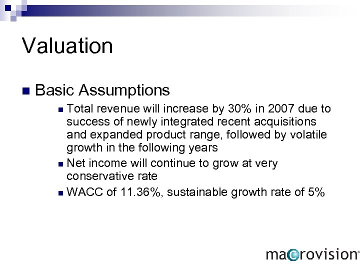 Valuation n Basic Assumptions Total revenue will increase by 30% in 2007 due to