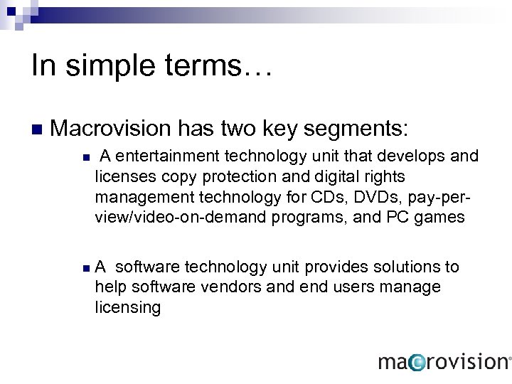 In simple terms… n Macrovision has two key segments: n A entertainment technology unit