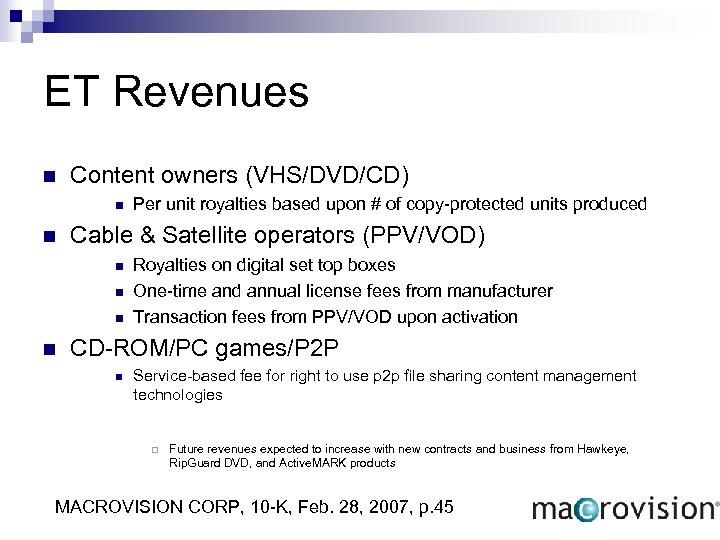 ET Revenues n Content owners (VHS/DVD/CD) n n Cable & Satellite operators (PPV/VOD) n