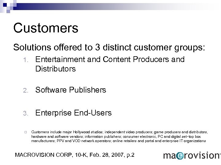 Customers Solutions offered to 3 distinct customer groups: 1. Entertainment and Content Producers and