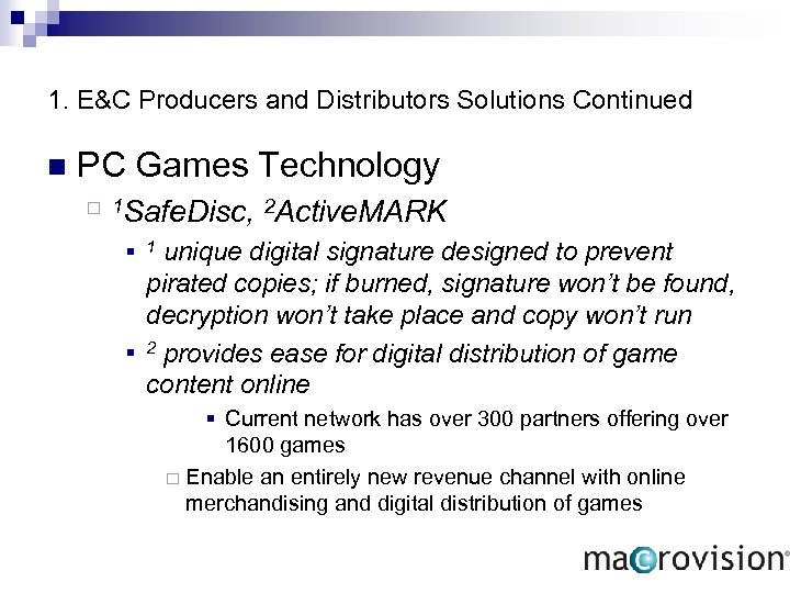 1. E&C Producers and Distributors Solutions Continued n PC Games Technology ¨ 1 Safe.