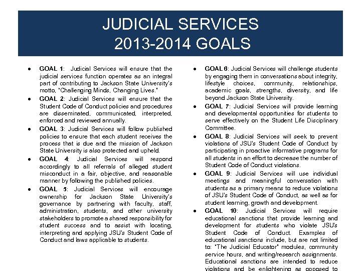 JUDICIAL SERVICES 2013 -2014 GOALS ● ● ● GOAL 1: Judicial Services will ensure