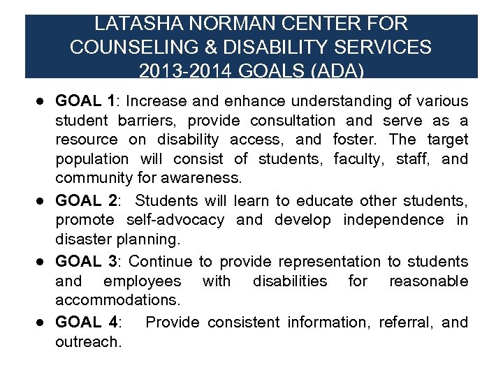 LATASHA NORMAN CENTER FOR COUNSELING & DISABILITY SERVICES 2013 -2014 GOALS (ADA) ● GOAL