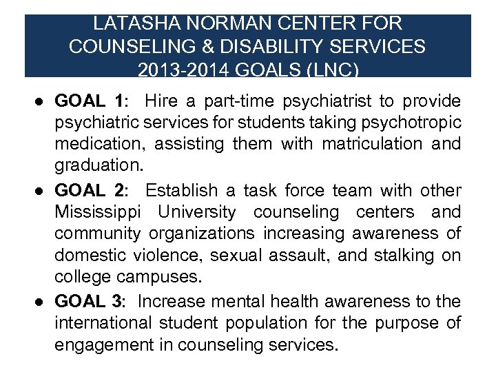 LATASHA NORMAN CENTER FOR COUNSELING & DISABILITY SERVICES 2013 -2014 GOALS (LNC) ● GOAL