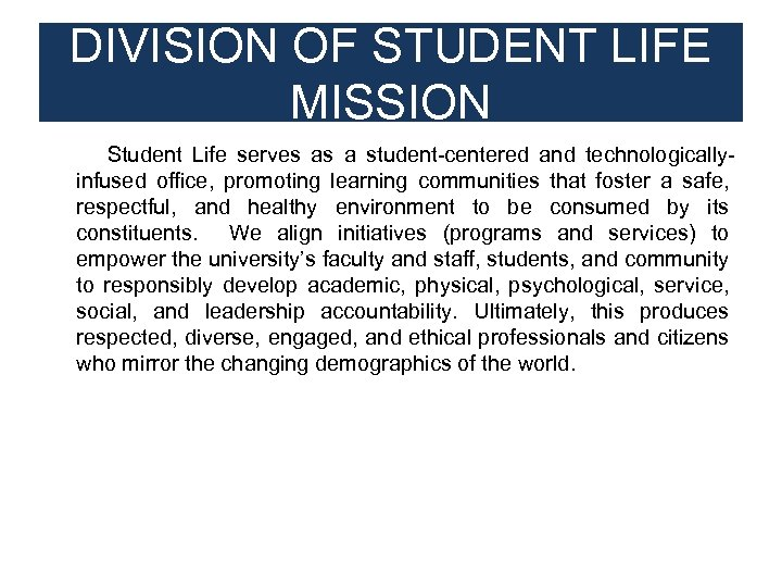 DIVISION OF STUDENT LIFE MISSION Student Life serves as a student-centered and technologicallyinfused office,
