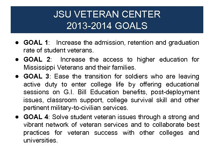 JSU VETERAN CENTER 2013 -2014 GOALS ● GOAL 1: Increase the admission, retention and