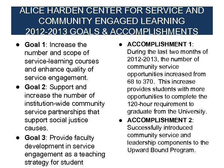 ALICE HARDEN CENTER FOR SERVICE AND COMMUNITY ENGAGED LEARNING 2012 -2013 GOALS & ACCOMPLISHMENTS
