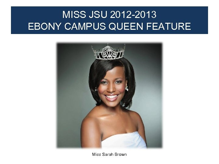 MISS JSU 2012 -2013 EBONY CAMPUS QUEEN FEATURE Miss Sarah Brown