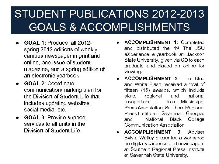 STUDENT PUBLICATIONS 2012 -2013 GOALS & ACCOMPLISHMENTS ● GOAL 1: Produce fall 2012 spring