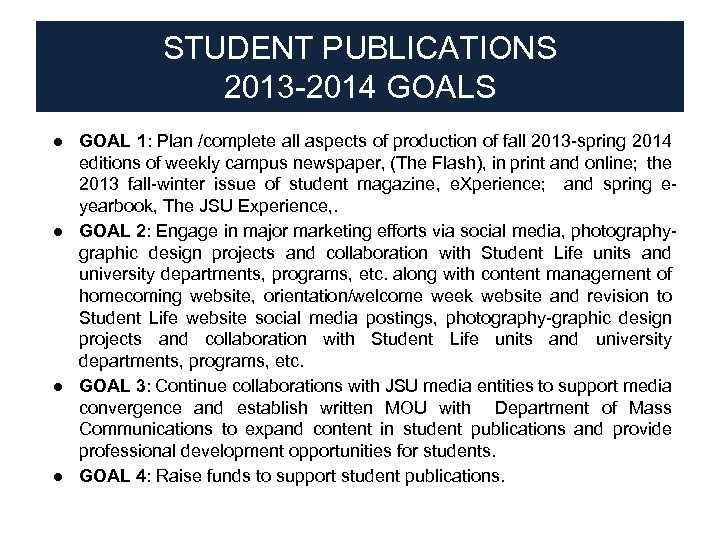 STUDENT PUBLICATIONS 2013 -2014 GOALS ● GOAL 1: Plan /complete all aspects of production