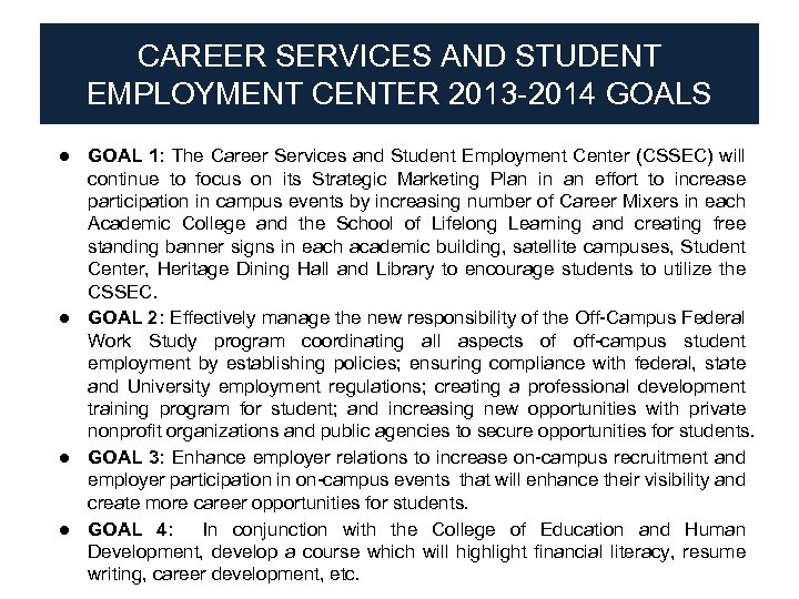 CAREER SERVICES AND STUDENT EMPLOYMENT CENTER 2013 -2014 GOALS ● GOAL 1: The Career