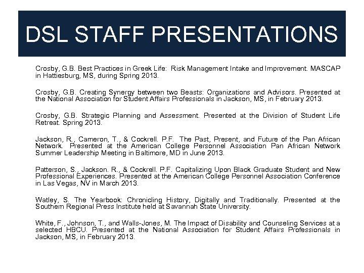 DSL STAFF PRESENTATIONS • Crosby, G. B. Best Practices in Greek Life: Risk Management