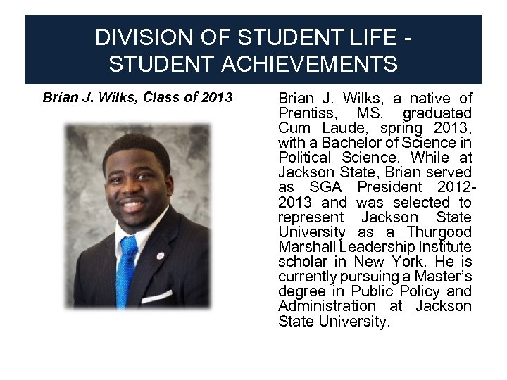 DIVISION OF STUDENT LIFE STUDENT ACHIEVEMENTS Brian J. Wilks, Class of 2013 ● Brian