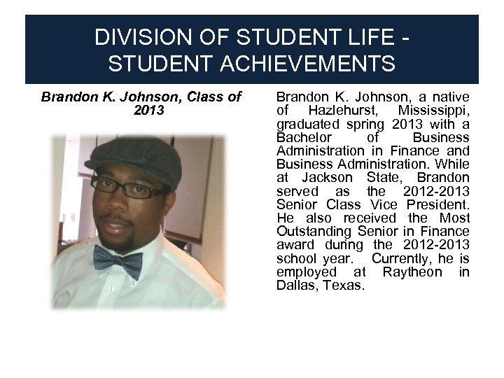 DIVISION OF STUDENT LIFE STUDENT ACHIEVEMENTS Brandon K. Johnson, Class of 2013 ● Brandon