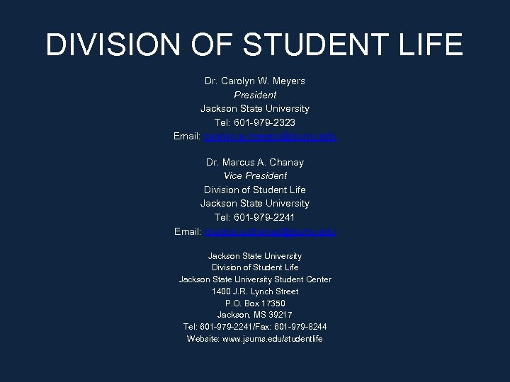 DIVISION OF STUDENT LIFE Dr. Carolyn W. Meyers President Jackson State University Tel: 601