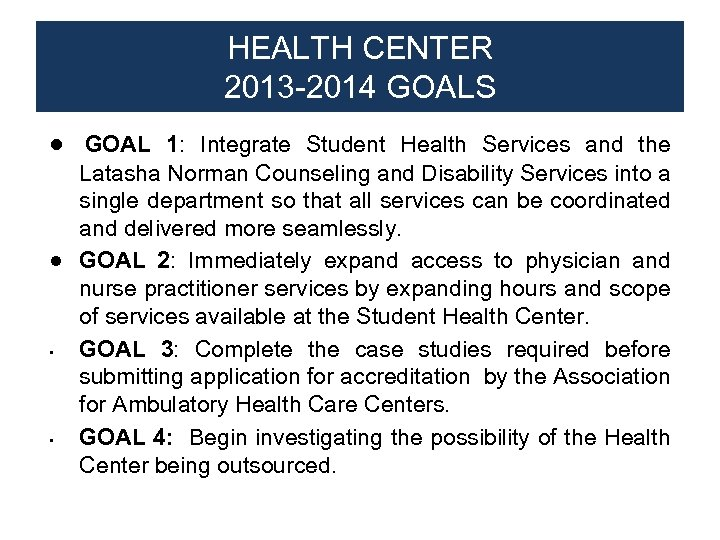HEALTH CENTER 2013 -2014 GOALS ● GOAL 1: Integrate Student Health Services and the
