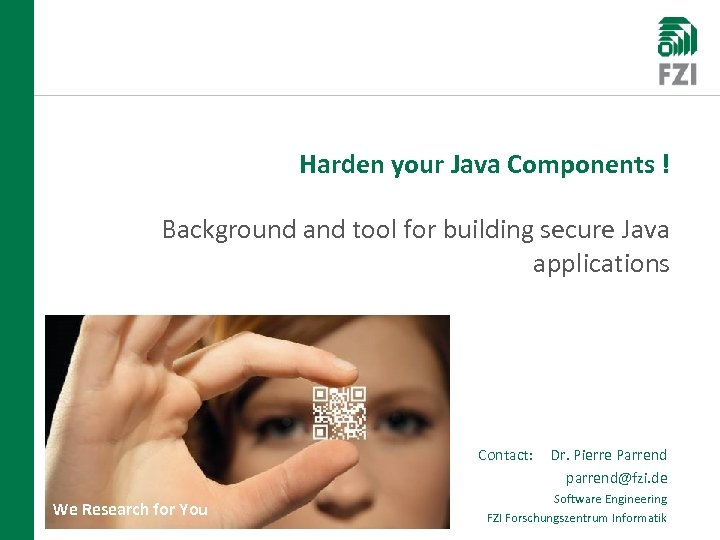 Harden your Java Components ! Background and tool for building secure Java applications Contact: