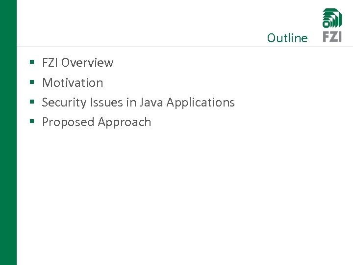 Outline § § FZI Overview Motivation Security Issues in Java Applications Proposed Approach