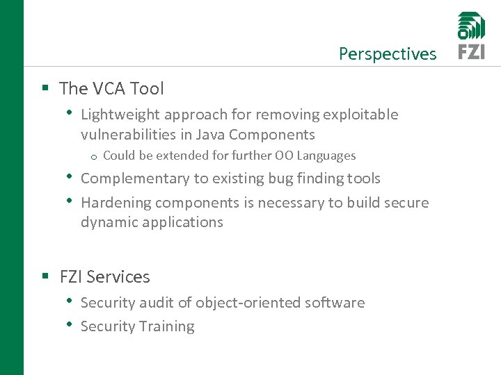Perspectives § The VCA Tool • Lightweight approach for removing exploitable vulnerabilities in Java