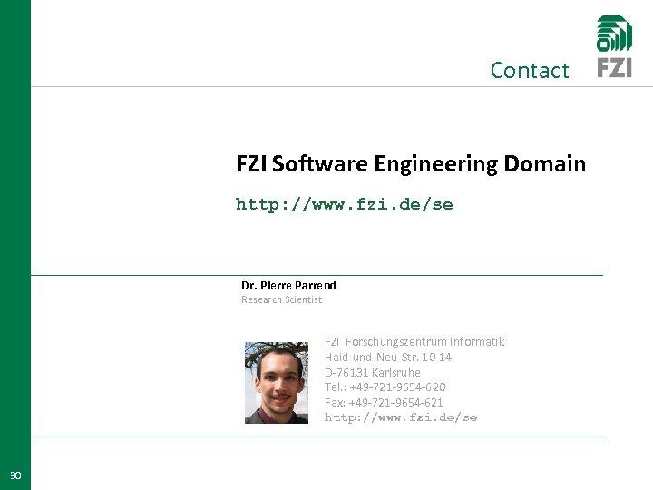 Contact FZI Software Engineering Domain http: //www. fzi. de/se Dr. Pierre Parrend Research Scientist