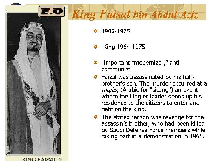"King Faisal bin Abdul Aziz 1906 -1975 King 1964 -1975 Important ""modernizer, "" anticommunist"
