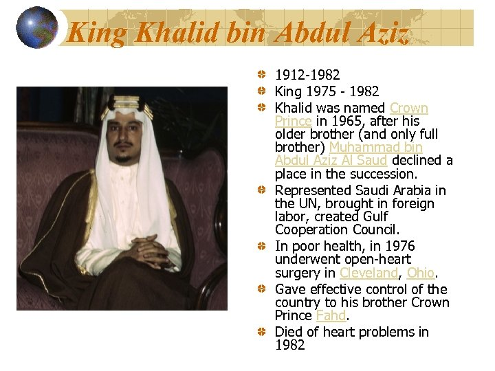 King Khalid bin Abdul Aziz 1912 -1982 King 1975 - 1982 Khalid was named
