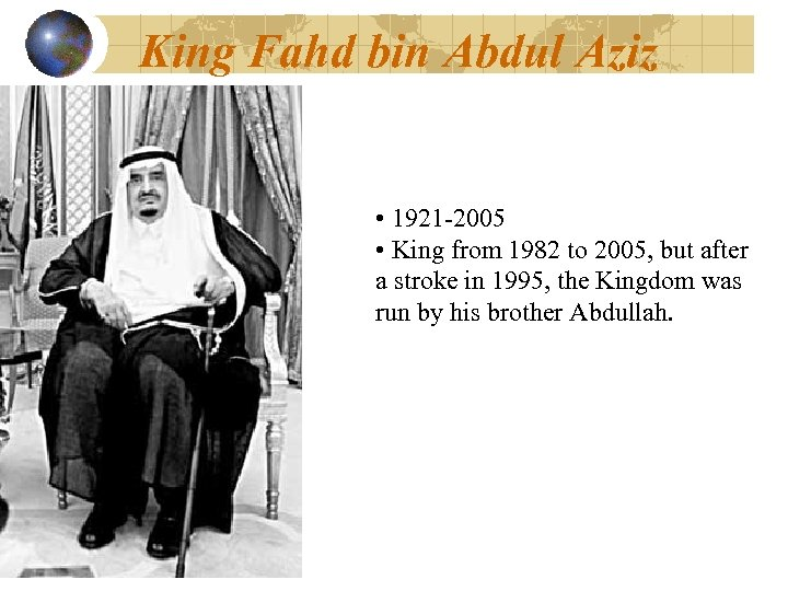 King Fahd bin Abdul Aziz • 1921 -2005 • King from 1982 to 2005,
