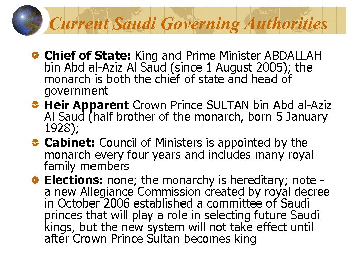 Current Saudi Governing Authorities Chief of State: King and Prime Minister ABDALLAH bin Abd