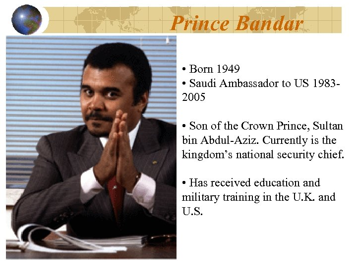 Prince Bandar • Born 1949 • Saudi Ambassador to US 19832005 • Son of