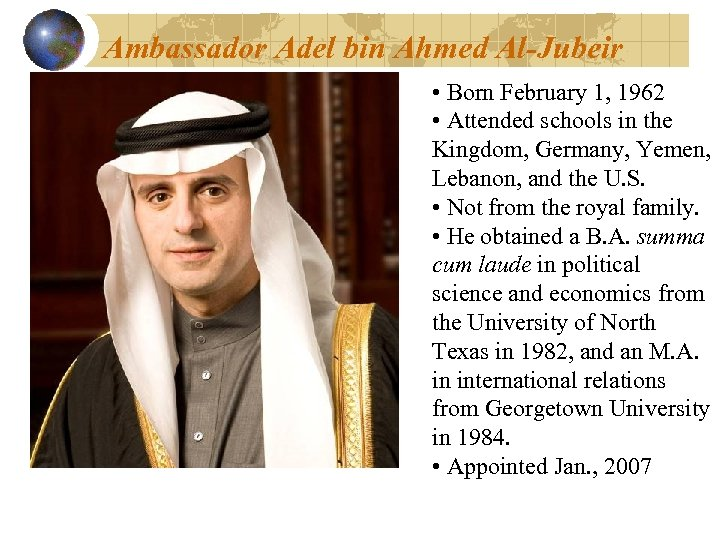Ambassador Adel bin Ahmed Al-Jubeir • Born February 1, 1962 • Attended schools in