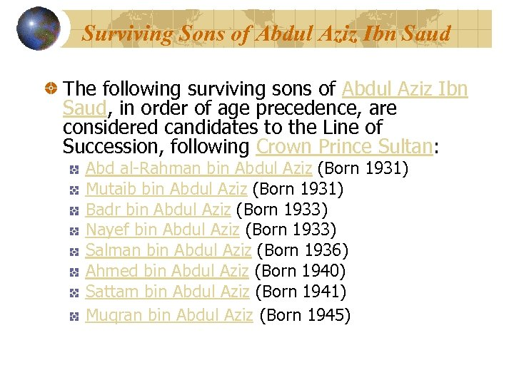 Surviving Sons of Abdul Aziz Ibn Saud The following surviving sons of Abdul Aziz